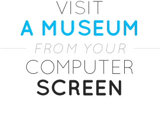 Visit a museum from your computer screen
