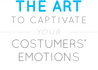 The art to captivate your costumers' emotions